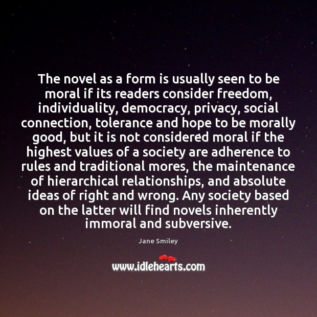 The novel as a form is usually seen to be moral if Jane Smiley Picture Quote