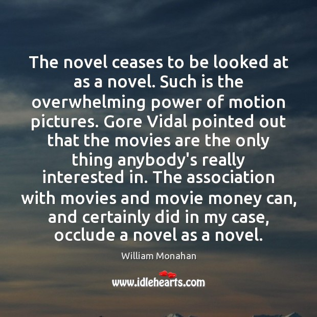 The novel ceases to be looked at as a novel. Such is William Monahan Picture Quote