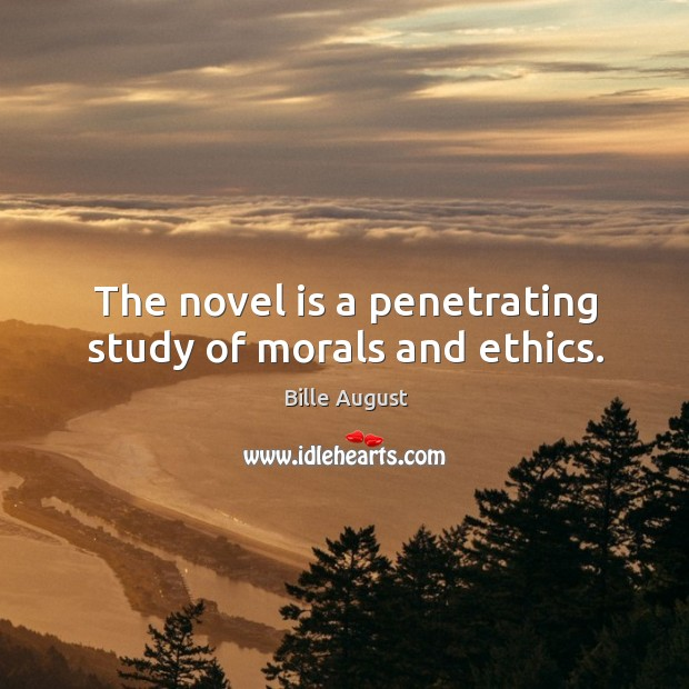 The novel is a penetrating study of morals and ethics. Bille August Picture Quote