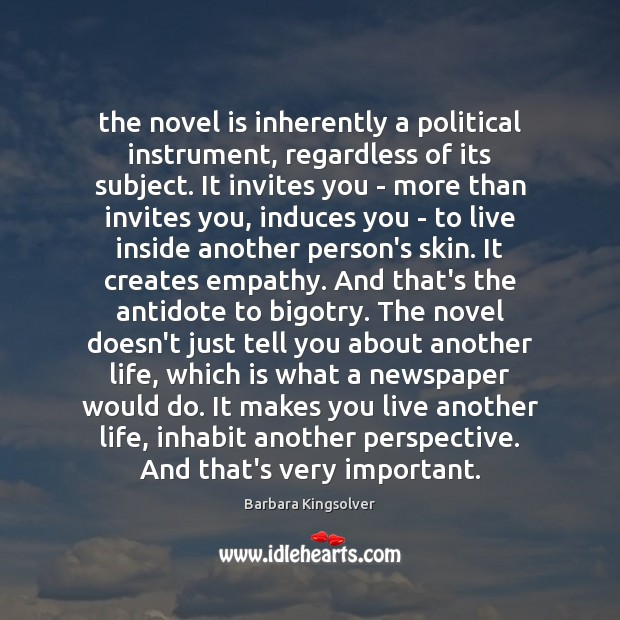 The novel is inherently a political instrument, regardless of its subject. It Barbara Kingsolver Picture Quote
