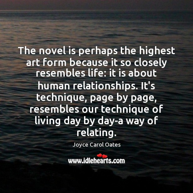 The novel is perhaps the highest art form because it so closely Image