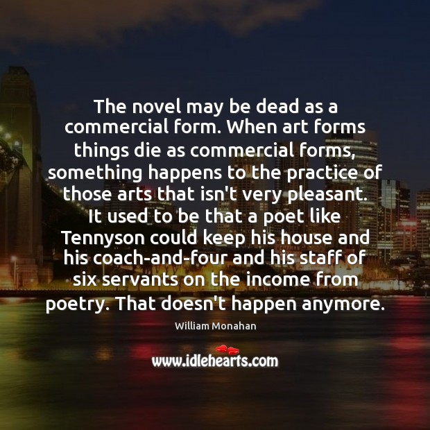The novel may be dead as a commercial form. When art forms William Monahan Picture Quote