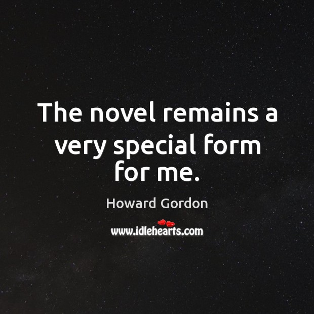 The novel remains a very special form for me. Image