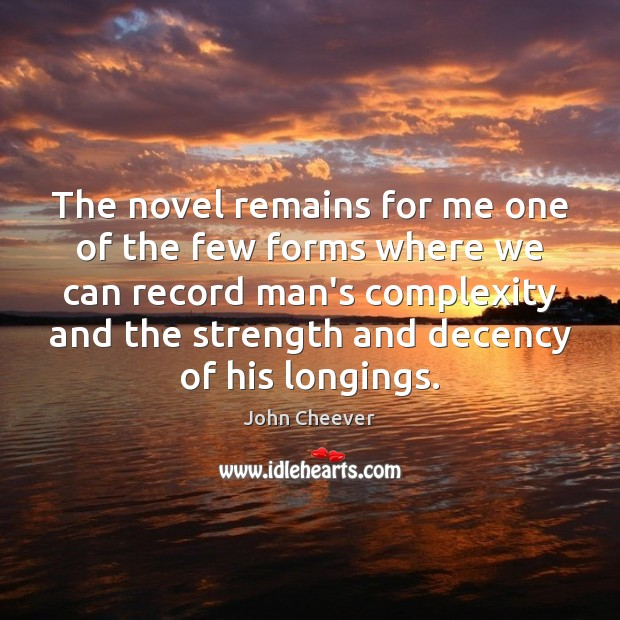 The novel remains for me one of the few forms where we John Cheever Picture Quote