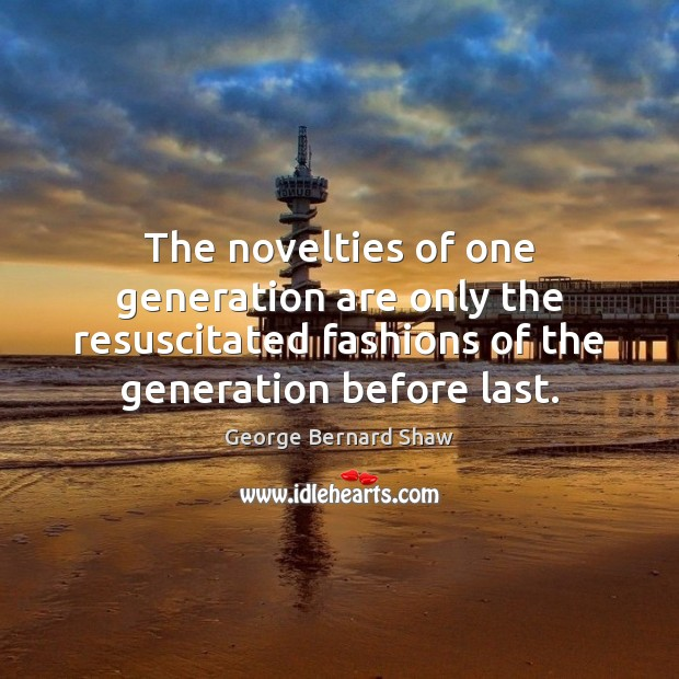The novelties of one generation are only the resuscitated fashions of the Image