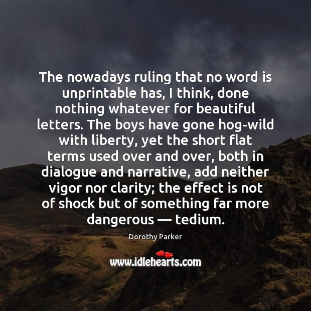 The nowadays ruling that no word is unprintable has, I think, done Dorothy Parker Picture Quote