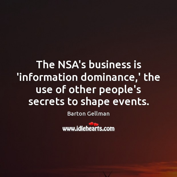 Image, The NSA's business is 'information dominance,' the use of other people's
