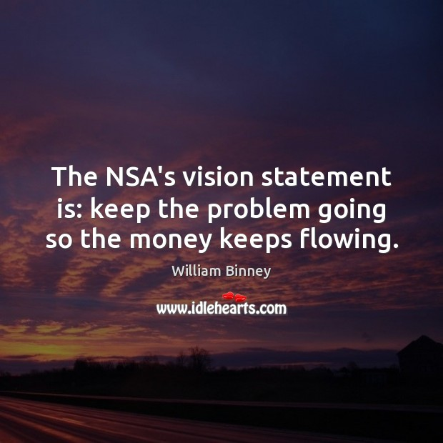 The NSA's vision statement is: keep the problem going so the money keeps flowing. Image