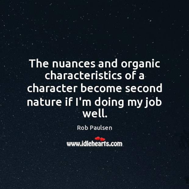 The nuances and organic characteristics of a character become second nature if Image