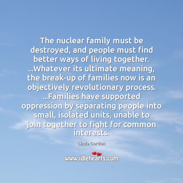 The nuclear family must be destroyed, and people must find better ways Image