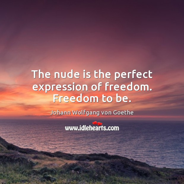 The nude is the perfect expression of freedom. Freedom to be. Image