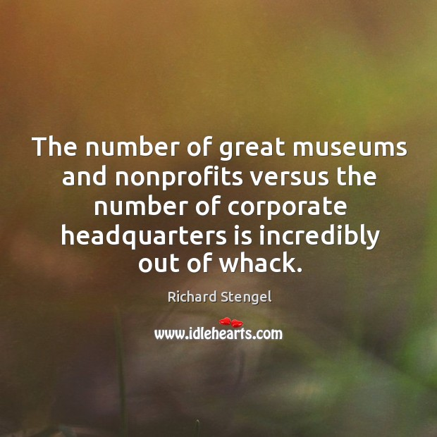 The number of great museums and nonprofits versus the number of corporate headquarters is incredibly out of whack. Image