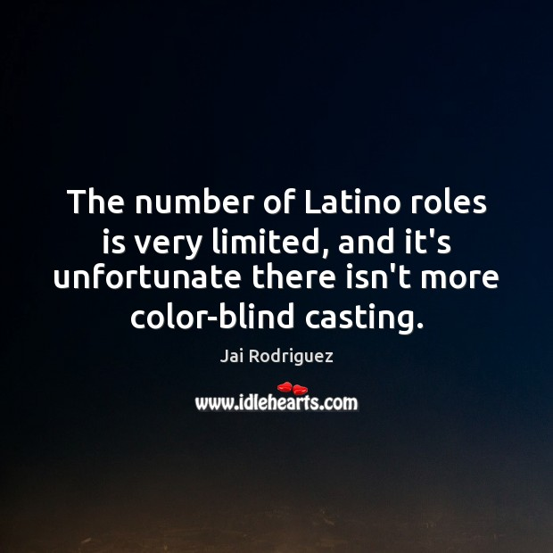 The number of Latino roles is very limited, and it's unfortunate there Jai Rodriguez Picture Quote