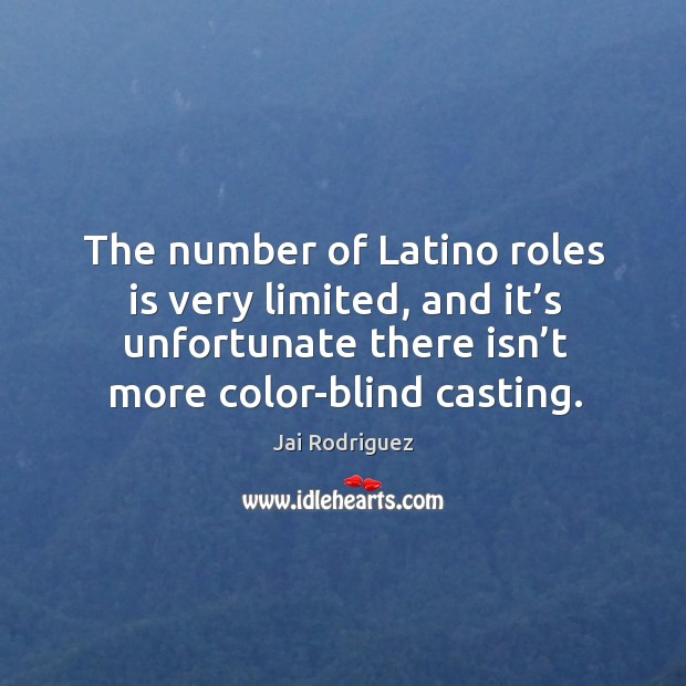 The number of latino roles is very limited, and it's unfortunate there isn't more color-blind casting. Image