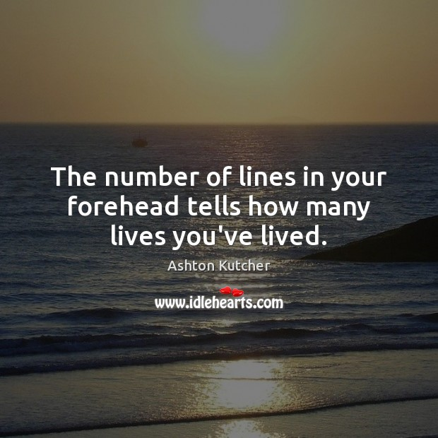 Image, The number of lines in your forehead tells how many lives you've lived.