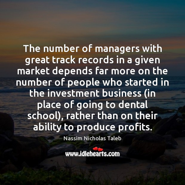 The number of managers with great track records in a given market Image