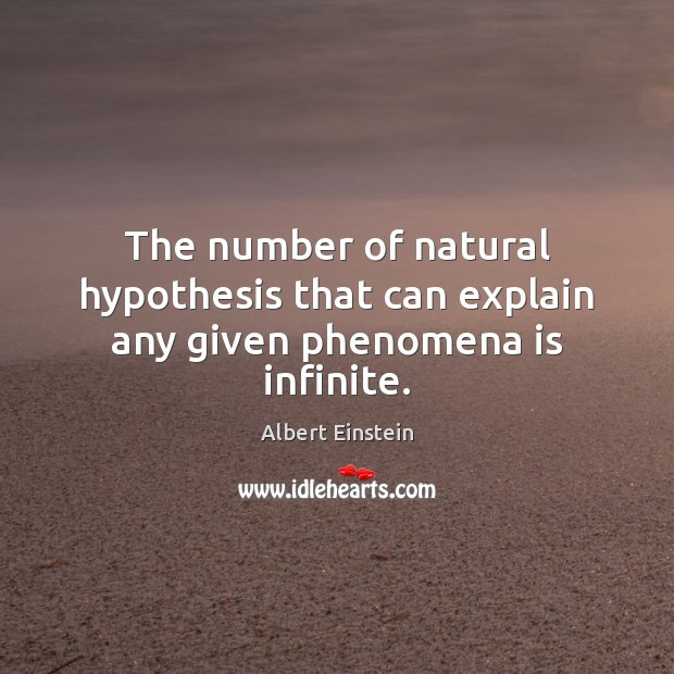 Image, The number of natural hypothesis that can explain any given phenomena is infinite.