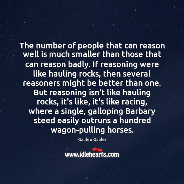 The number of people that can reason well is much smaller than Galileo Galilei Picture Quote