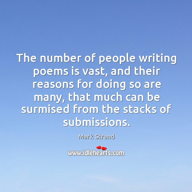 The number of people writing poems is vast, and their reasons for doing so are many Image