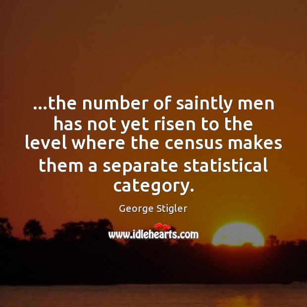 …the number of saintly men has not yet risen to the level Image