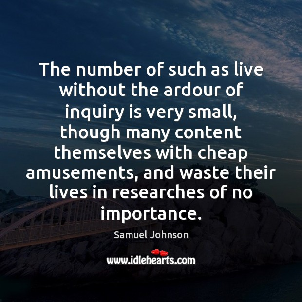 The number of such as live without the ardour of inquiry is Image