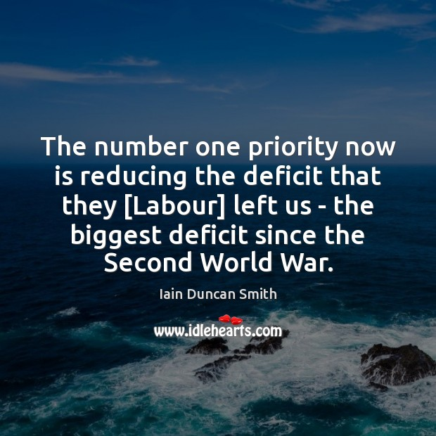 The number one priority now is reducing the deficit that they [Labour] Iain Duncan Smith Picture Quote