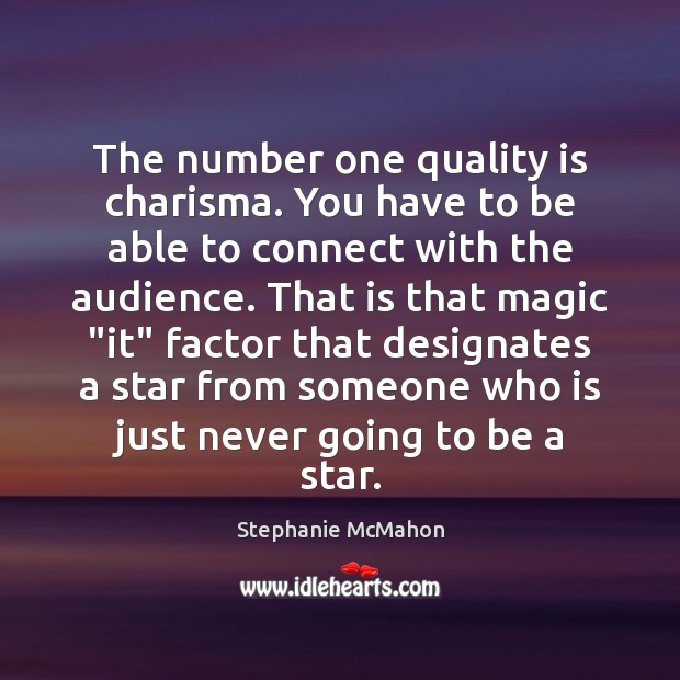 The number one quality is charisma. You have to be able to Image