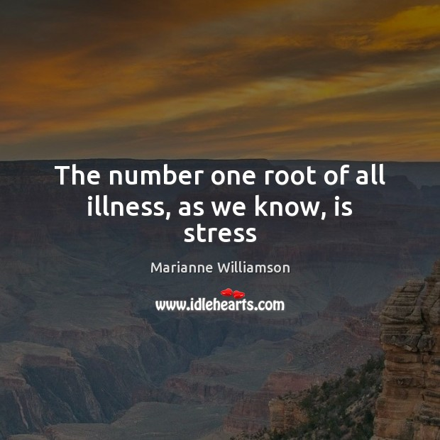 The number one root of all illness, as we know, is stress Image
