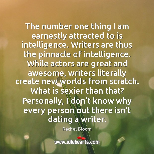 The number one thing I am earnestly attracted to is intelligence. Writers Image