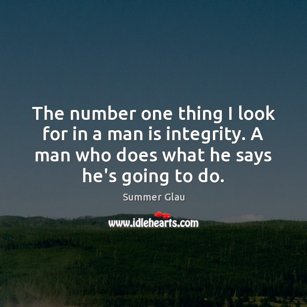 The number one thing I look for in a man is integrity. Image
