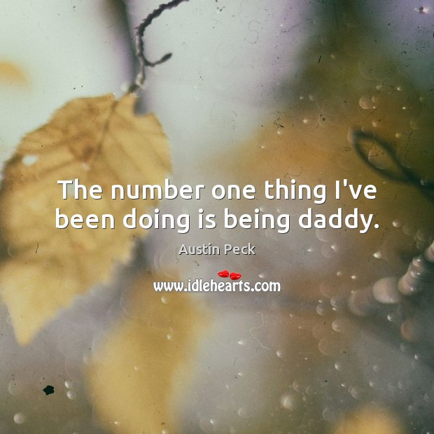 Image, The number one thing I've been doing is being daddy.