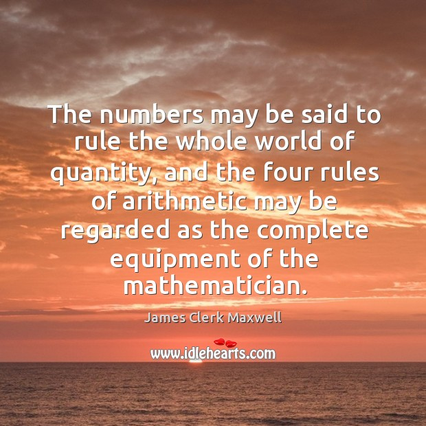 The numbers may be said to rule the whole world of quantity, and the four rules of arithmetic may Image
