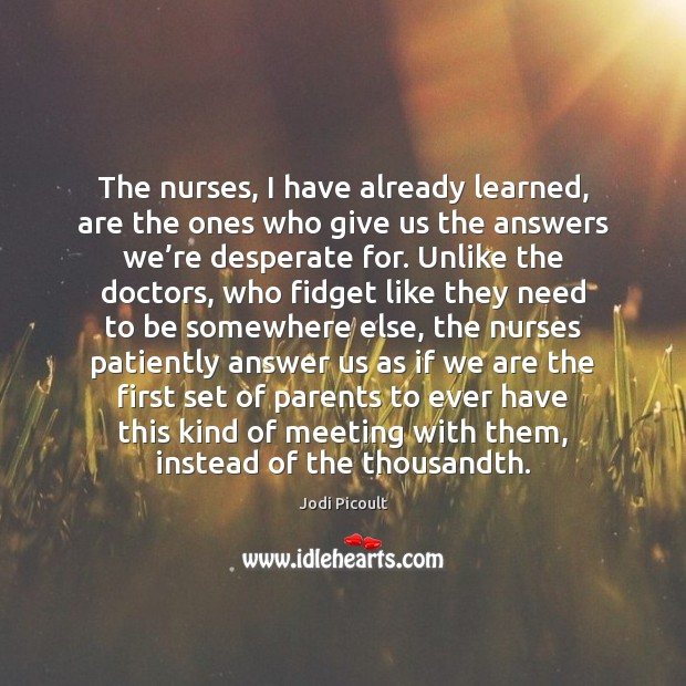 Image, The nurses, I have already learned, are the ones who give us