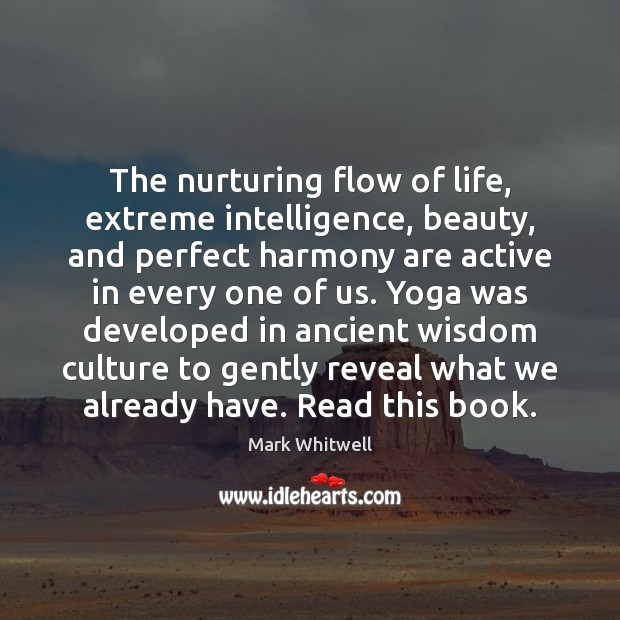 The nurturing flow of life, extreme intelligence, beauty, and perfect harmony are Image