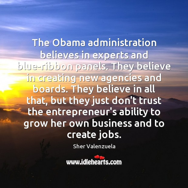 The Obama administration believes in experts and blue-ribbon panels. They believe in Don't Trust Quotes Image