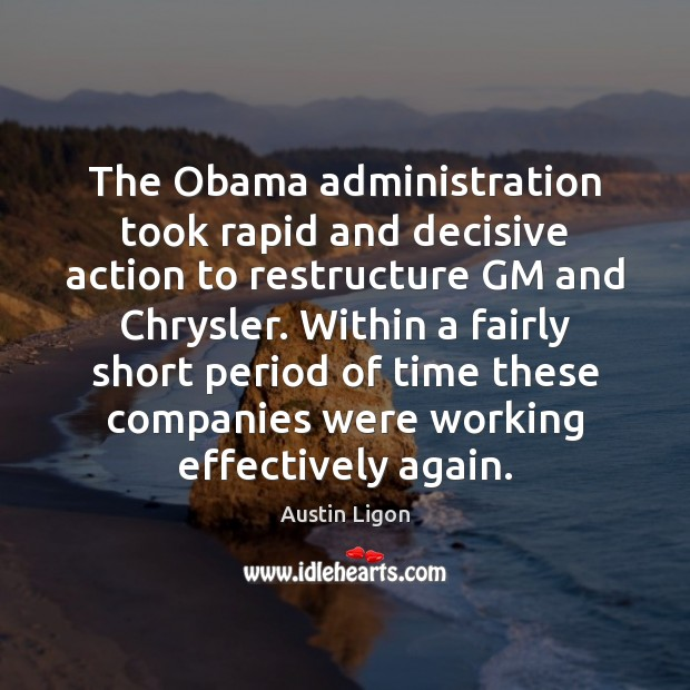 Image, The Obama administration took rapid and decisive action to restructure GM and