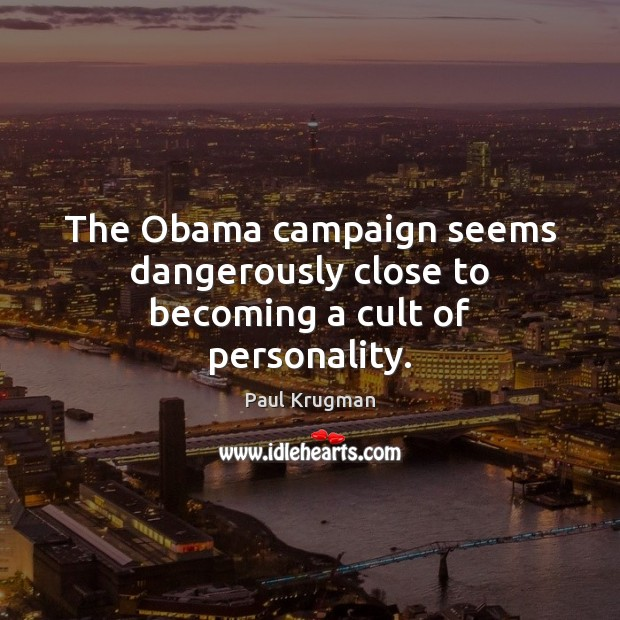 Image, The Obama campaign seems dangerously close to becoming a cult of personality.