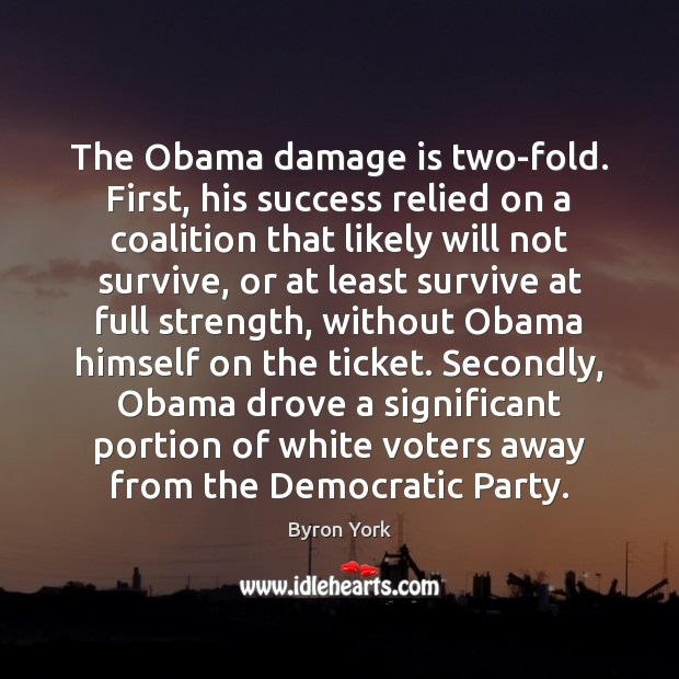 Image, The Obama damage is two-fold. First, his success relied on a coalition