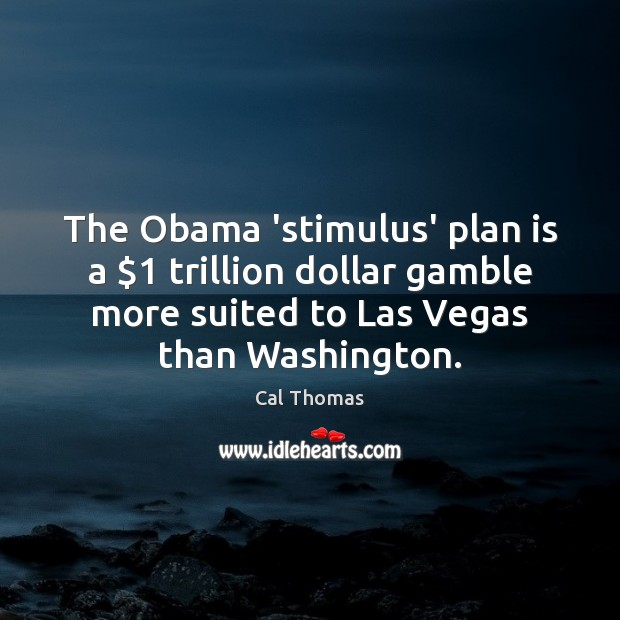 Image, The Obama 'stimulus' plan is a $1 trillion dollar gamble more suited to