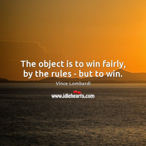 Image, The object is to win fairly, by the rules – but to win.