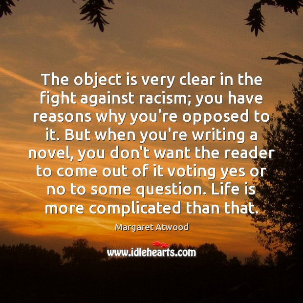 The object is very clear in the fight against racism; you have Margaret Atwood Picture Quote