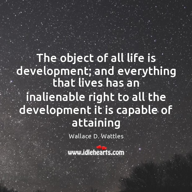 The object of all life is development; and everything that lives has Image
