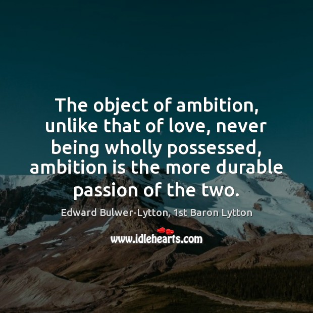 Image, The object of ambition, unlike that of love, never being wholly possessed,