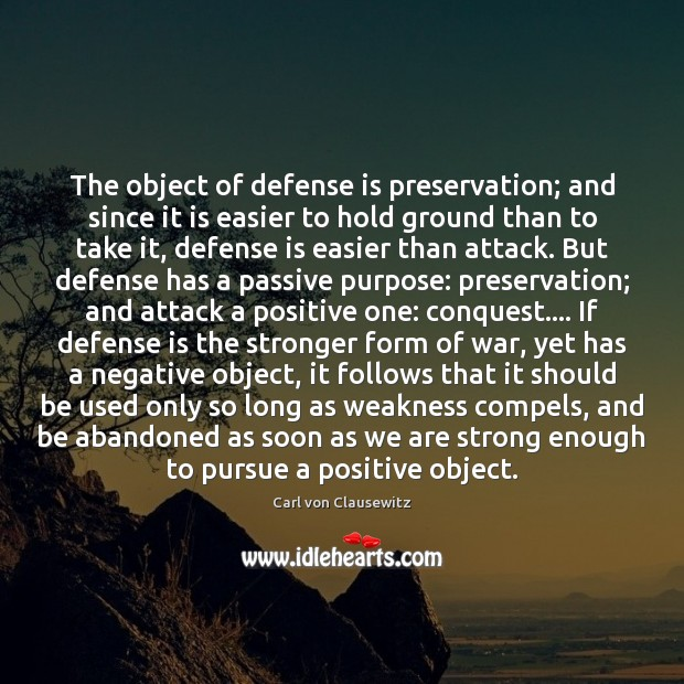 The object of defense is preservation; and since it is easier to Carl von Clausewitz Picture Quote