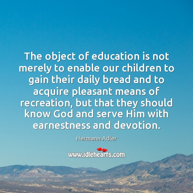 The object of education is not merely to enable our children to Image