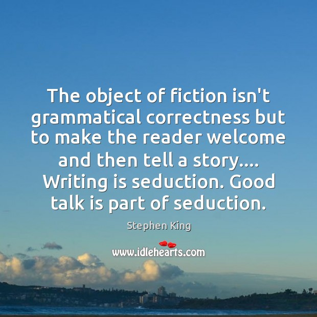 Image, The object of fiction isn't grammatical correctness but to make the reader