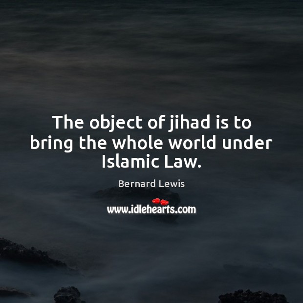 Image, The object of jihad is to bring the whole world under Islamic Law.
