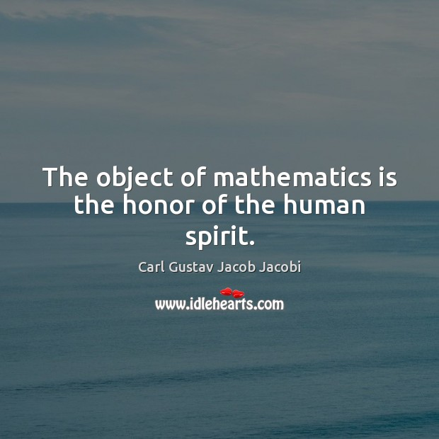 Image, The object of mathematics is the honor of the human spirit.