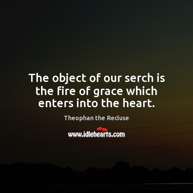 The object of our serch is the fire of grace which enters into the heart. Image