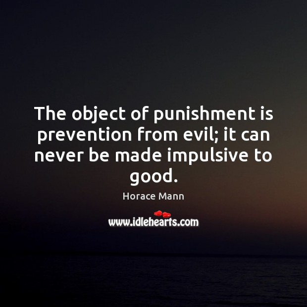 Image, The object of punishment is prevention from evil; it can never be made impulsive to good.